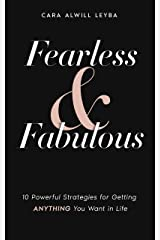 Fearless & Fabulous: 10 Powerful Strategies for Getting Anything You Want in Life Kindle Edition