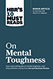 "HBR's 10 Must Reads on Mental Toughness (with bonus interview ""Post-Traumatic Growth and Building Resilience"" with…"