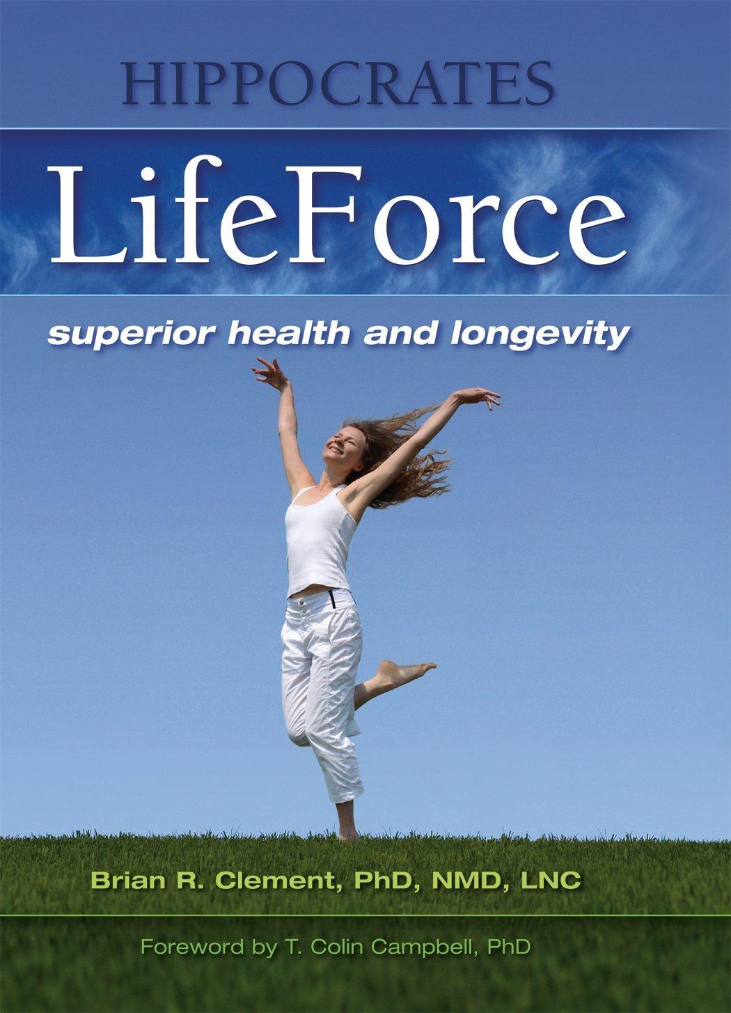 Hippocrates LifeForce: Brian Clement: 9781570672491: Amazon.com: Books