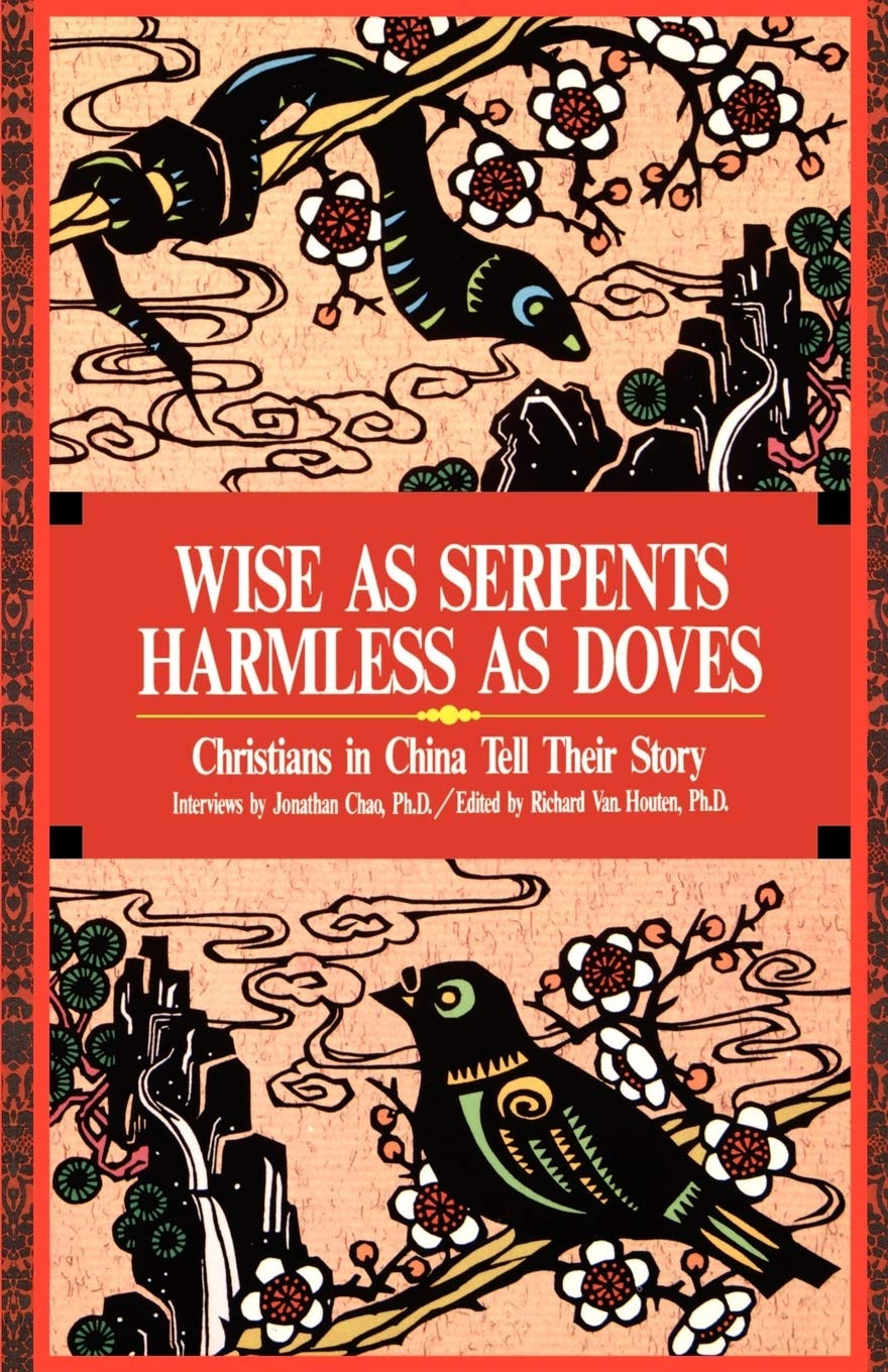 Wise As Serpents Harmless As Doves Christians In China Tell Their Story Chao Jonathan Van Richard 9780878082124 Amazon Com Books