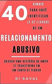 40 Sinais para você identificar (e se livrar) de um Relacionamento ABUSIVO: Quando uma história de AMOR se transforma em um c
