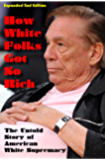 How White Folks Got So Rich: The Untold Story of American White Supremacy (The Architecture of White Supremacy Book 1)