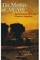 The Mother of All Arts: Agrarianism and the Creative Impulse (Clark Lectures)