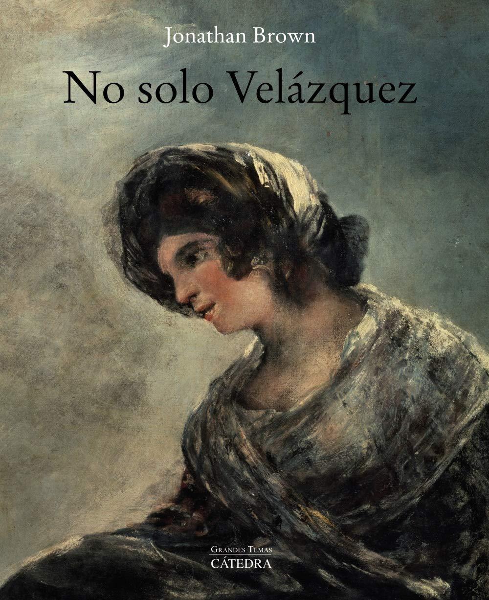 No solo Velázquez: Amazon.es: Brown, Jonathan: Libros