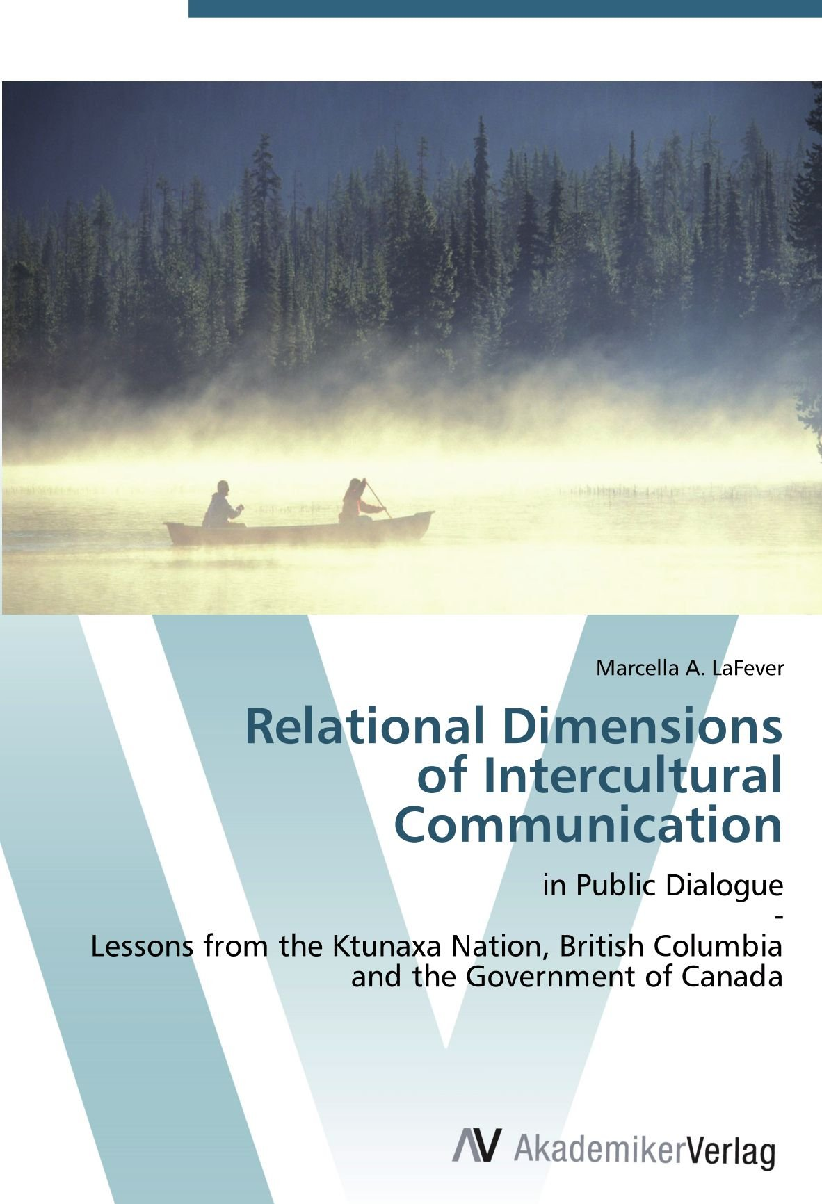 Relational Dimensions  of Intercultural Communication: in Public Dialogue  -  Lessons from the Ktunaxa Nation, British Columbia and the Government of Canada pdf epub