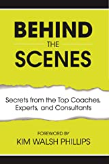 Behind the Scenes: Secrets from the Top Coaches, Experts, and Consultants Kindle Edition