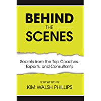 Behind the Scenes: Secrets from the Top Coaches, Experts, and Consultants