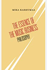 The  Essence of the Music Business: Philosophy (The Essence of the Music Business Book 2) Kindle Edition