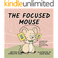 The Focused Mouse: A Children's Book About Defeating Distractions, Practicing Focus, and Reaching Your Goals (Teach Me…