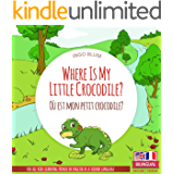 Where Is My Little Crocodile? - Où est mon petit crocodile?: Bilingual English - French Picture Book for Children Ages 2…