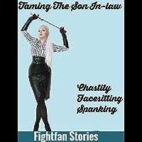 Taming The Son In-law : (Femdom, Taboo, Bondage, spanking, Facesitting, etc) (English Edition)