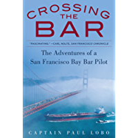Crossing the Bar: The Adventures of a San Francisco Bay Bar Pilot