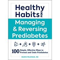 Healthy Habits for Managing & Reversing Prediabetes: 100 Simple, Effective Ways to Prevent and Undo Prediabetes