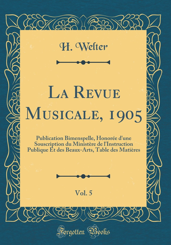 Read Online La Revue Musicale, 1905, Vol. 5: Publication Bimenspelle, Honorée d'une Souscription du Ministère de l'Instruction Publique Et des Beaux-Arts, Table des Matières (Classic Reprint) (French Edition) PDF