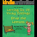 Life Skills Series - Letting go of Yucky Feelings or Drop the Lemons (Children's Life Skills Series Book 3)