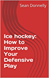 Ice hockey: How to Improve Your Defensive Play