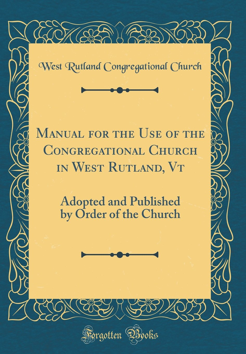 Manual for the Use of the Congregational Church in West Rutland, VT: Adopted and Published by Order of the Church (Classic Reprint) pdf