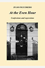 At the Even Hour: Confessions and Regressions Kindle Edition