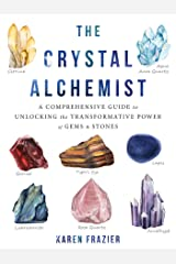 The Crystal Alchemist: A Comprehensive Guide to Unlocking the Transformative Power of Gems and Stones Kindle Edition