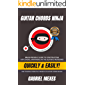Guitar Chords Ninja: Brain-Friendly Guide to Constructing Any Chord, Anywhere on The Guitar's Fretboard