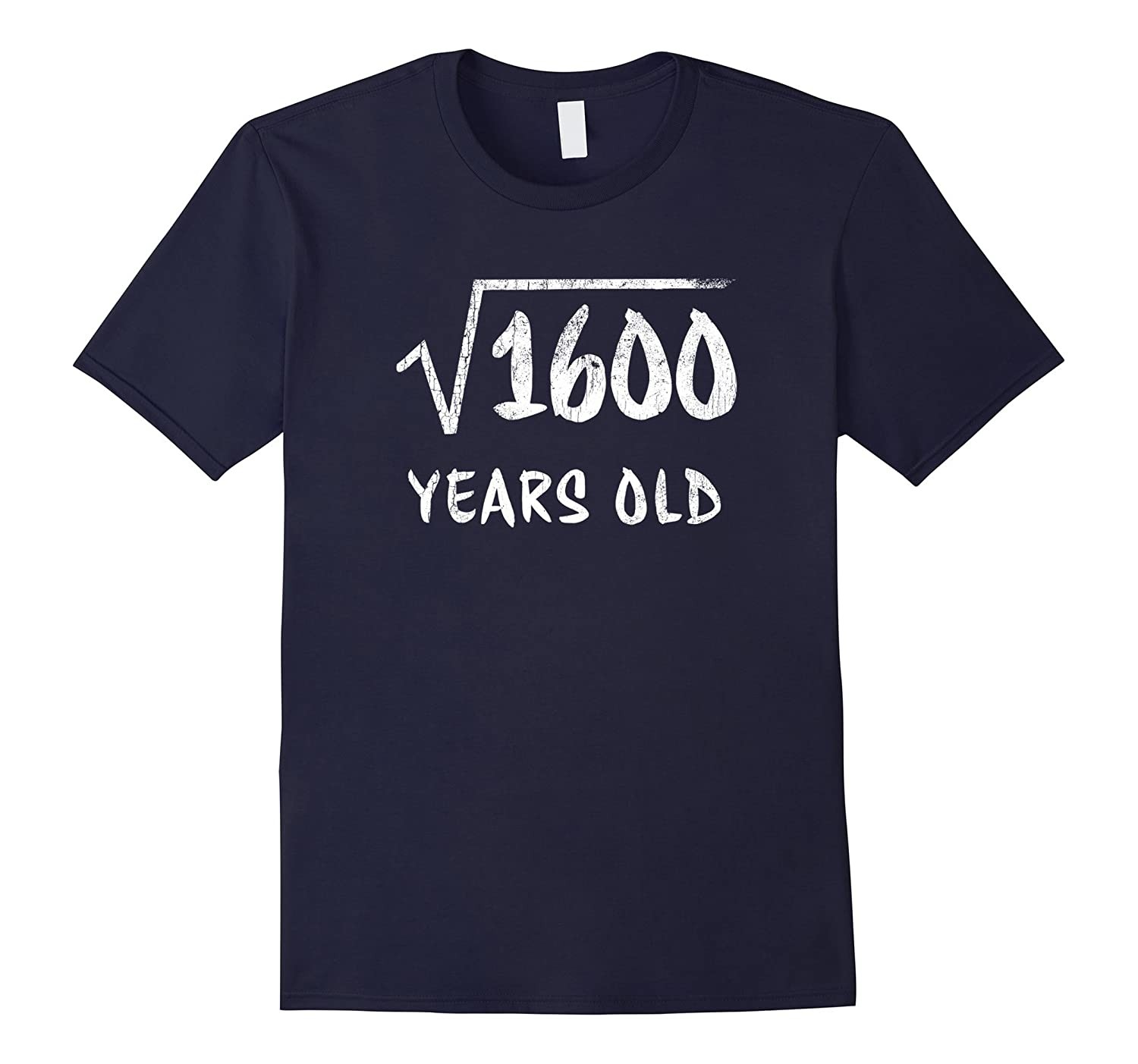 40th Birthday T-Shirt Square Root of 1600 40 years old Humor-TH