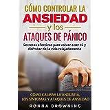 Cómo Controlar la Ansiedad y los Ataques de Pánico: Secretos efectivos para volver a ser tú y disfrutar de la vida relajadame