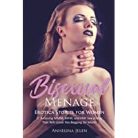 Erotica Stories for Women: Bisexual Menage. 21 Arousing MMM, MFM, and FMF Sex Stories that Will Leave You Begging for More!