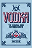 Vodka: The Essential Guide for Vodka Purists
