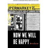 Now We Will Be Happy (The Raz/Shumaker Prairie Schooner Book Prize in Fiction)