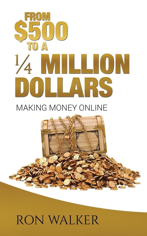 $500 to a 1/4 Million Dollars: Making Money Online: Amazon.es ...