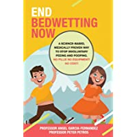 End Bedwetting Now: A science-based, medically proven way to stop involuntary peeing...