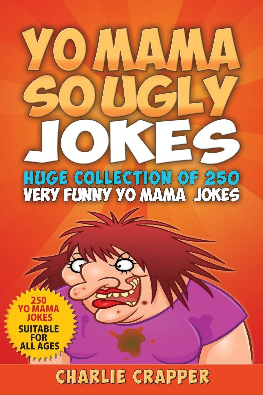 Mean so ugly jokes 35+ Mean