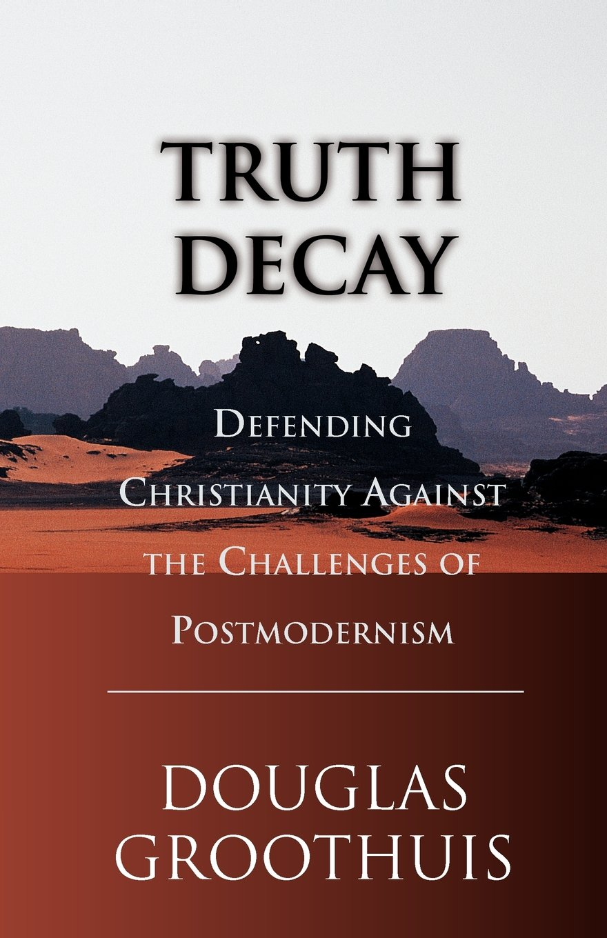 Truth Decay: Defending Christianity Against The Challenges Of  Postmodernism: Douglas Groothuis: 9780830822287: Amazon: Books
