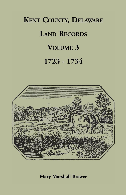 Download Kent County, Delaware Land Records. Volume 3: 1723-1734 ebook