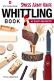 Victorinox Swiss Army® Knife Whittling Book: 43 Easy Projects (Fox Chapel Publishing) Step-by-Step Instructions to Carve Useful & Whimsical Objects with Just an Original Swiss Army® Knife & a Twig