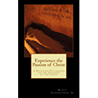 Experience the Passion of Christ: A Devotional Patterned on the Stations of the Cross (English Edition)