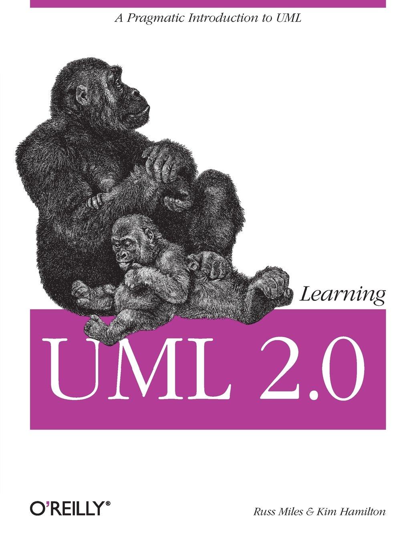Learning UML 2.0: A Pragmatic Introduction to UML