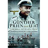 Gunther Prien and U-47: The Bull of Scapa Flow: From the Sinking of the HMS Royal Oak to the Battle of the Atlantic