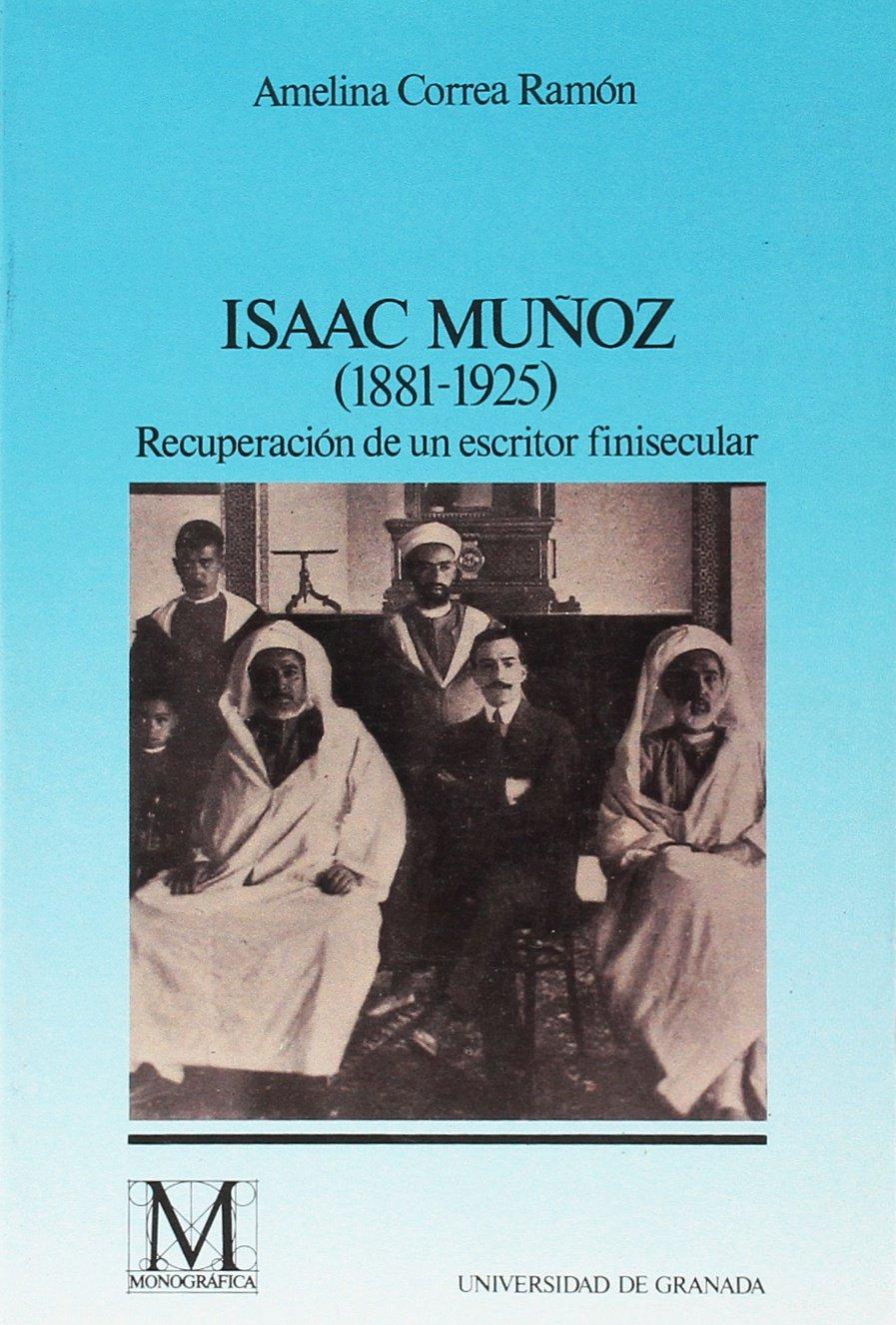 Amazon.com: Isaac Munoz (1881-1925): Recuperacion de un escritor finisecular (Critica literaria) (Spanish Edition) (9788433822277): Amelina Correa Ramon: ...