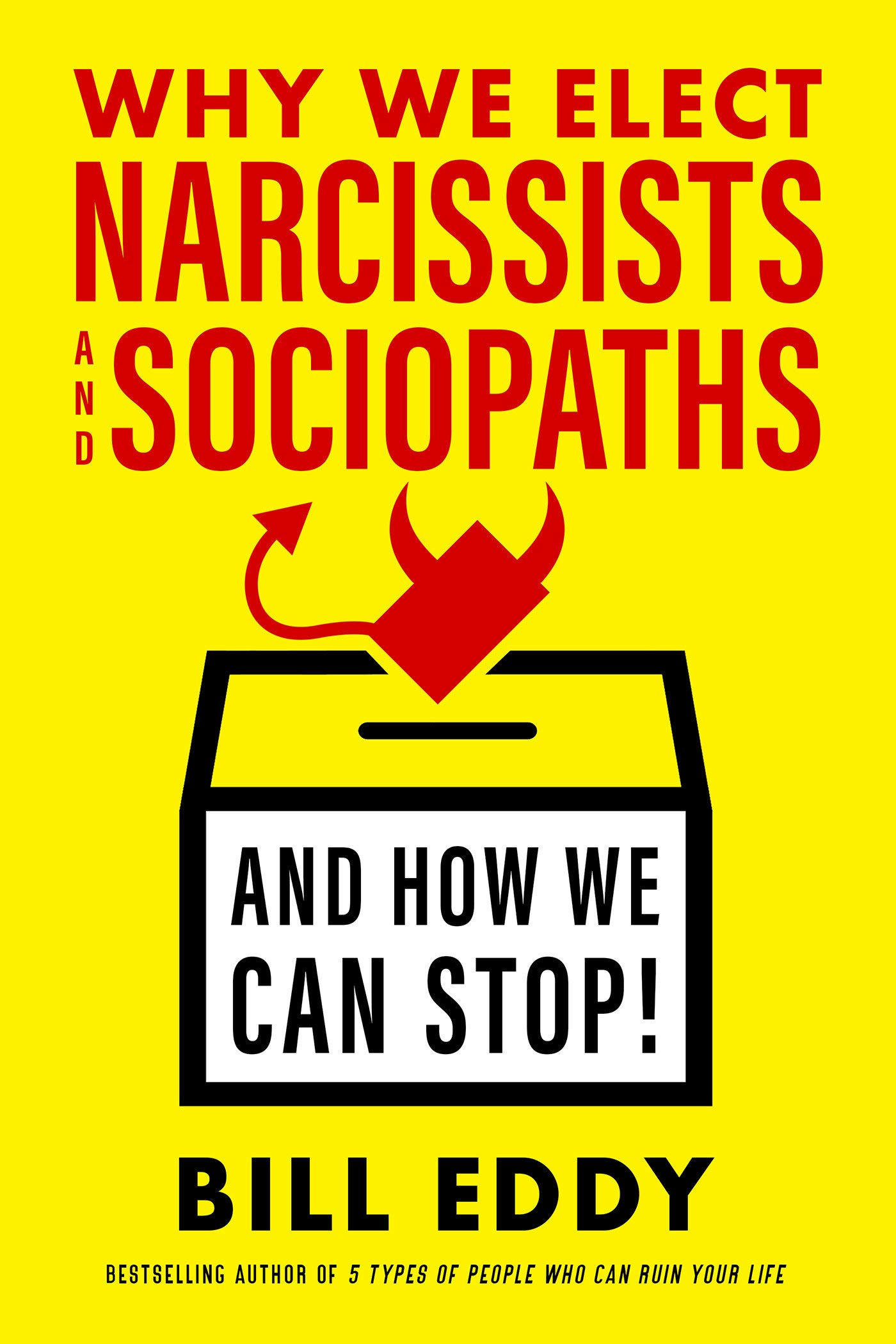 Why We Elect Narcissists and Sociopaths_and How We Can Stop: Bill