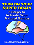 TURN ON YOUR SUPER BRAIN: 5 Steps to Activate Your Natural Genius (brain power, mind power, reach the goal) (English Edition)