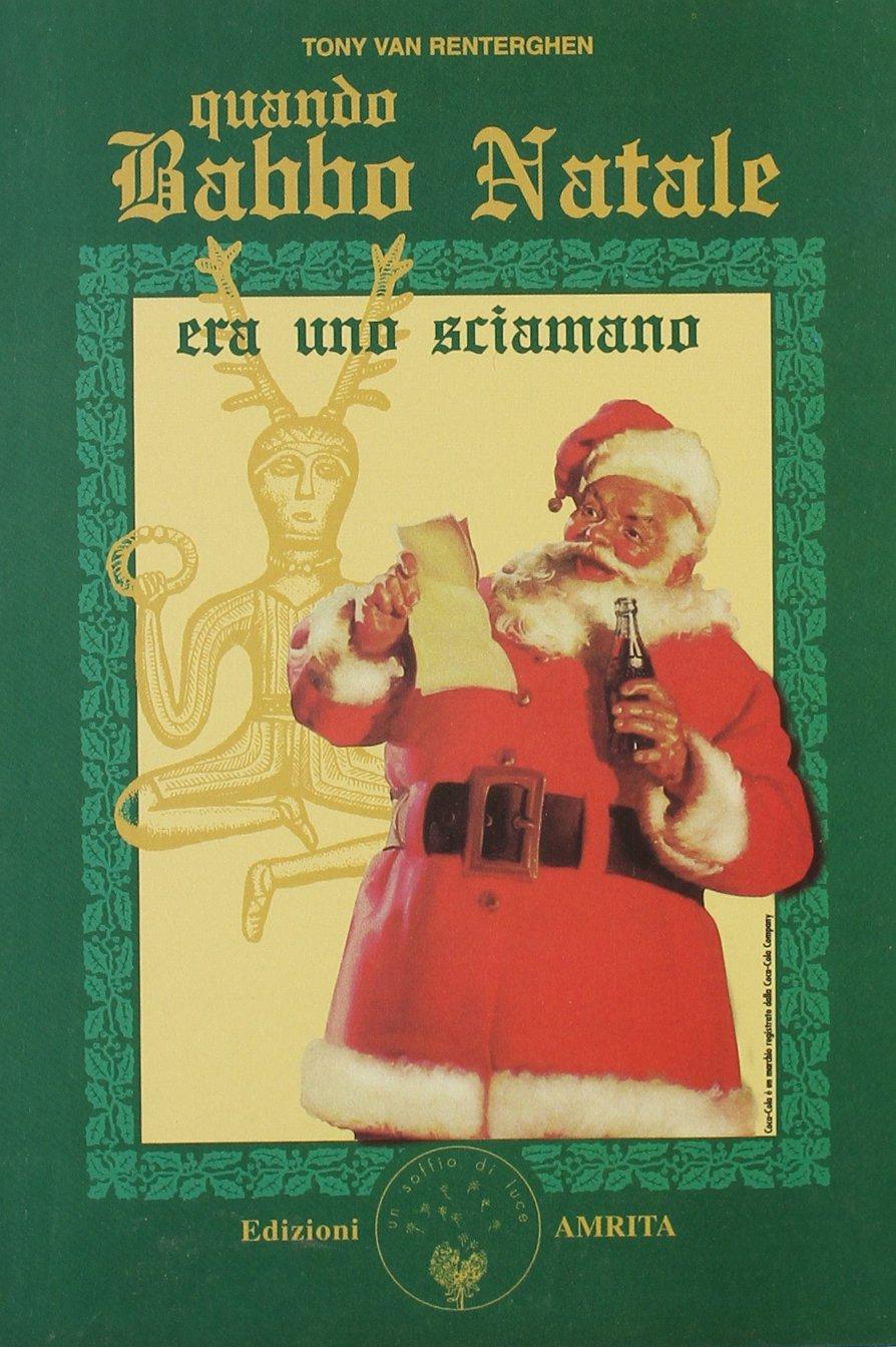 Quando Babbo Natale era uno sciamano Copertina flessibile – 1 ott 2000 Tony Van Renterghen D. Muggia I. Dal Brun Amrita