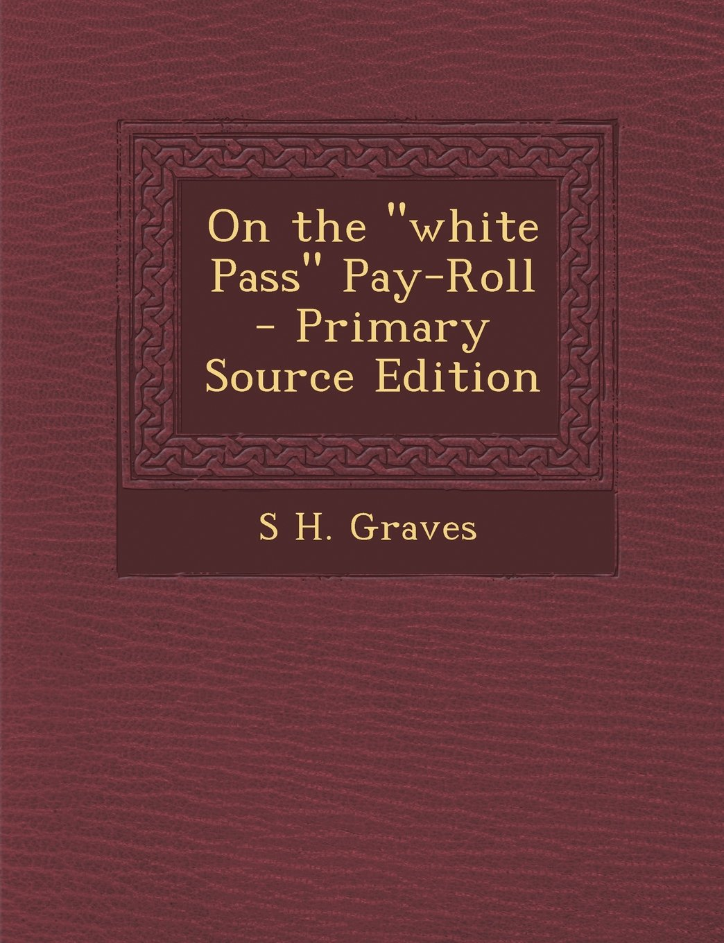 """Download On the """"white Pass"""" Pay-Roll - Primary Source Edition pdf"""