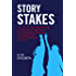 Story Stakes: Your #1 Writing Skills Strategy to Produce a Page-Turner that Transforms Readers into Raving Fans of Your Screenplay or Novel