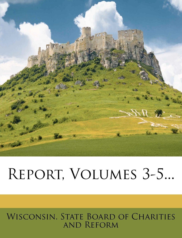 Report, Volumes 3-5... ebook