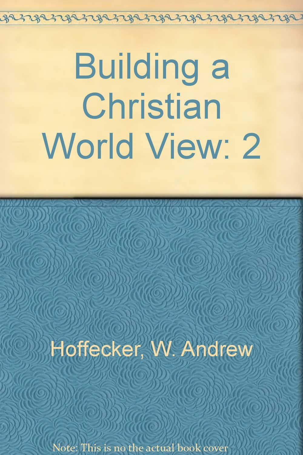 Building a Christian World View, Volume 2: The Universe, Society, and  Ethics: W. Andrew Hoffecker, Gary Scott Smith: 9780875522821: Amazon.com:  Books