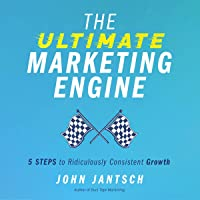 The Ultimate Marketing Engine: 5 Steps to Ridiculously Consistent Growth