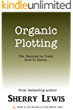 Organic Plotting (The Dancing on Coals How-To Series Book 4)