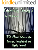Frightfully Freaky 2: 50 More Tales of the Strange, Unexplained and Highly Unusual