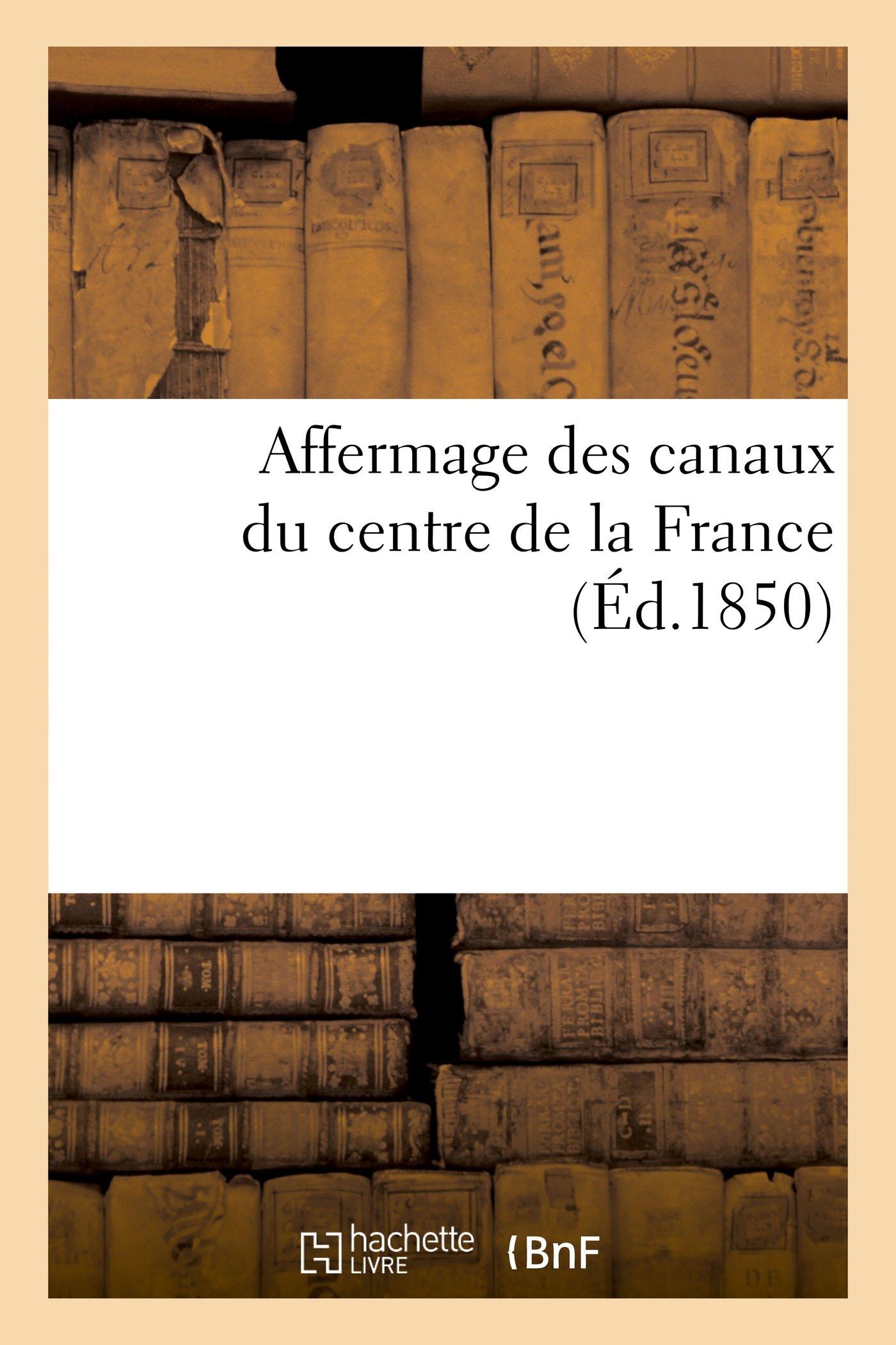 Download Affermage des canaux du centre de la France, lettre à M. A. Fould, Ministre des finances (French Edition) ebook